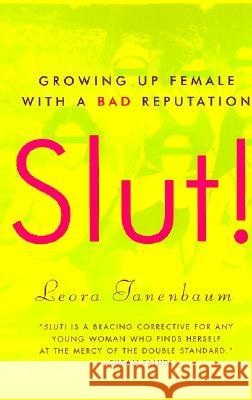 Slut!: Growing Up Female with a Bad Reputation Leora Tanenbaum 9780060957407