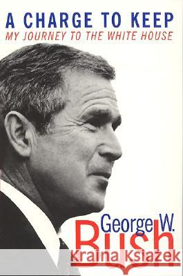 A Charge to Keep: My Journey to the White House George W. Bush 9780060957926