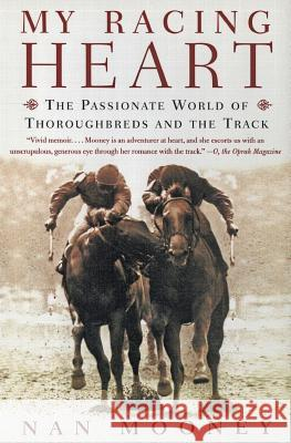 My Racing Heart: The Passionate World of Thoroughbreds and the Track Nan Mooney 9780060958084