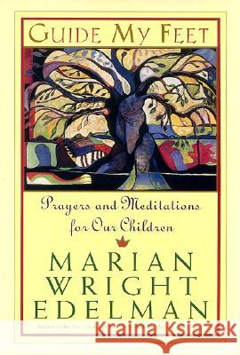Guide My Feet: Prayers and Meditations for Our Children Marian Wright Edelman 9780060958190