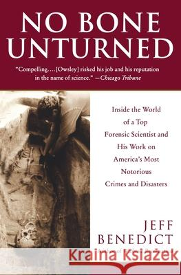 No Bone Unturned: Inside the World of a Top Forensic Scientist and His Work on America's Most Notorious Crimes and Disasters Jeff Benedict 9780060958886