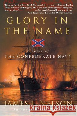 Glory in the Name: A Novel of the Confederate Navy James L. Nelson 9780060959050
