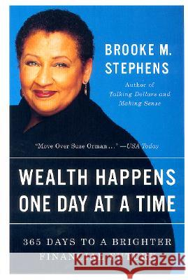 Wealth Happens One Day at a Time: 365 Days to a Brighter Financial Future Brooke M. Stephens 9780060959173