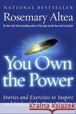 You Own the Power: Stories and Exercises to Inspire and Unleash the Force Within Rosemary Altea Rosemary Altea 9780060959364