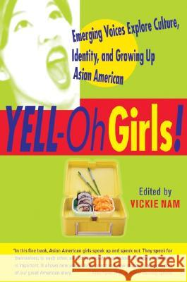 Yell-Oh Girls!: Emerging Voices Explore Culture, Identity, and Growing Up Asian American Vickie Nam Phoebe Eng 9780060959449
