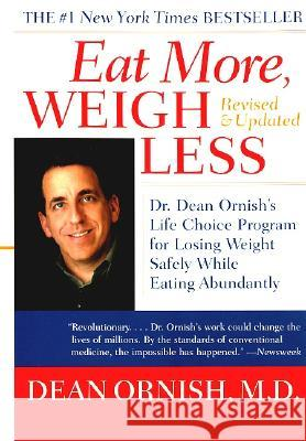 Eat More, Weigh Less: Dr. Dean Ornish's Life Choice Program for Losing Weight Safely While Eating Abundantly Dean Ornish Shirley Elizabeth Brown 9780060959579