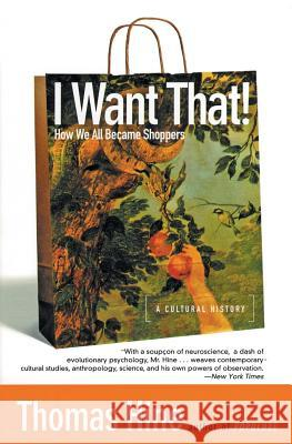 I Want That!: How We All Became Shoppers Thomas Hine 9780060959838