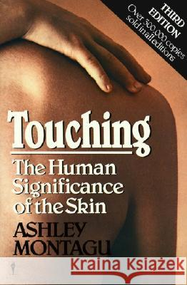 Touching: The Human Significance of the Skin Ashley Montagu 9780060960285