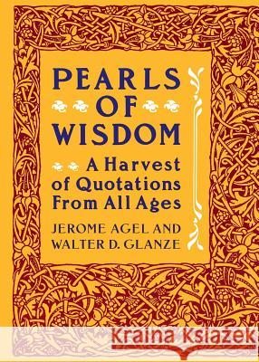 Pearls of Wisdom: A Harvest of Quotations from All Ages Jerome Agel Walter Glanze 9780060962005