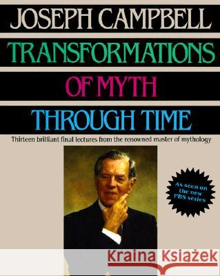 Transformations of Myth Through Time Joseph Campbell 9780060964634