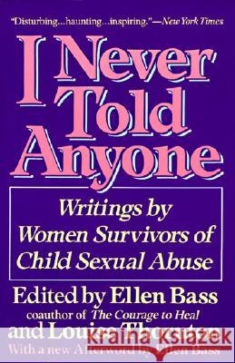 I Never Told Anyone: Writings by Women Survivors of Child Sexual Abuse Ellen Bass Louise Thornton 9780060965730