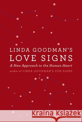 Linda Goodman's Love Signs: A New Approach to the Human Heart Linda Goodman 9780060968960