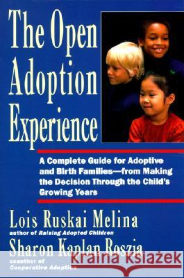 Open Adoption Experience: Complete Guide for Adoptive and Birth Families - From Making the Decision Throug Lois Ruskai Melina Sharon Kaplan Roszia 9780060969578