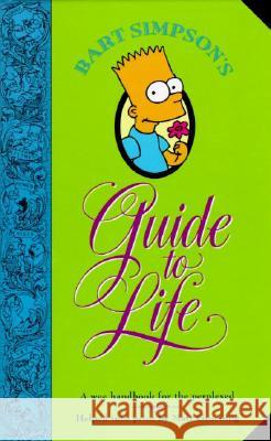 Bart Simpson's Guide to Life: A Wee Handbook for the Perplexed Matt Groening 9780060969752