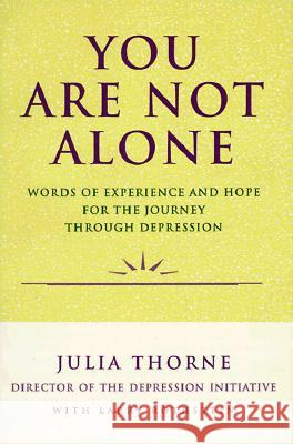 You Are Not Alone: Words of Experience & Hope for the Journey Through Depresion Julia Thorne Larry Rothstein 9780060969776