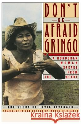 Don't Be Afraid, Gringo: A Honduran Woman Speaks from the Heart: The Story of Elvia Alvarado Medea Benjamin Elvia Alvarado 9780060972059