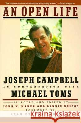 An Open Life: Joseph Campbell in Conversation with Michael Toms Joseph Campbell Michael Toms Dennis Biggs 9780060972950