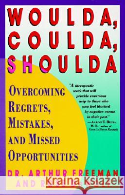 Woulda, Coulda, Shoulda: Overcoming Regrets, Mistakes, and Missed Opportunities Arthur Freeman Aaron T. Beck Rose Dewolf 9780060973353