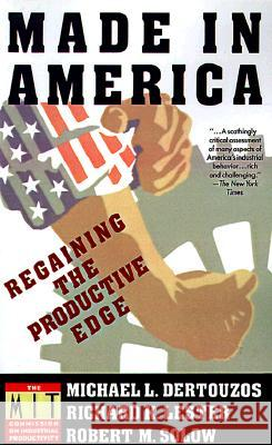 Made in America: Regaining the Productive Edge Michael L. Dertouzos MIT Commission on Industrial Productivit Richard K. Lester 9780060973407 Harper Perennial