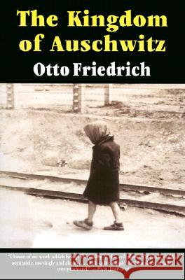 The Kingdom of Auschwitz: 1940-1945 Otto Friedrich 9780060976408