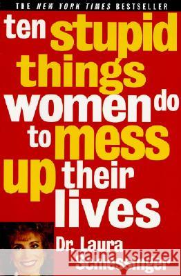 Ten Stupid Things Women Do to Mess Up Their Lives Laura C. Schlessinger 9780060976491