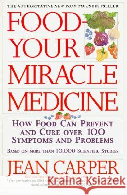 Food--Your Miracle Medicine Jean Carper 9780060984243