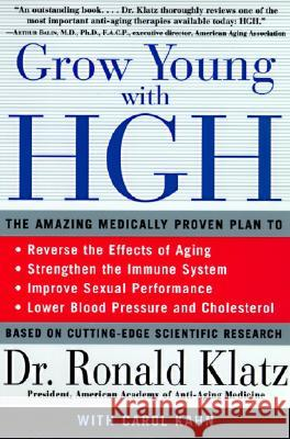 Grow Young with HGH: Amazing Medically Proven Plan to Reverse Aging, the Ronald Klatz Ronald Klatz Carol Kahn 9780060984342