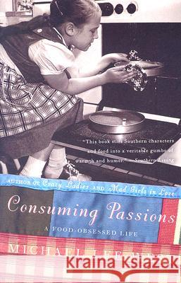 Consuming Passions: A Food-Obsessed Life Michael Lee West 9780060984427