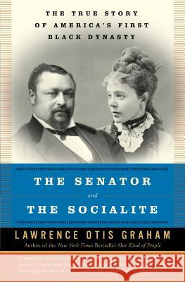 The Senator and the Socialite: The True Story of America's First Black Dynasty Lawrence Otis Graham 9780060985134