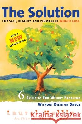 The Solution: For Safe, Healthy, and Permanent Weight Loss Laurel Mellin 9780060987244