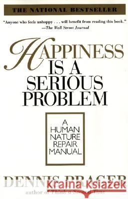 Happiness Is A Serious Problem Dennis Prager 9780060987350