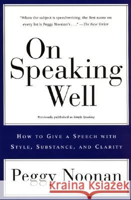 On Speaking Well Peggy Noonan 9780060987404