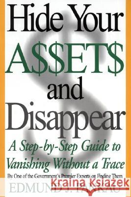 Hide Your Assets and Disappear: A Step-By-Step Guide to Vanishing Without a Trace Edmund J. Pankau 9780060987503