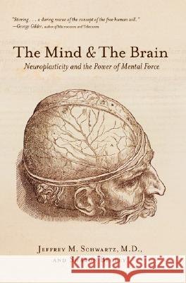 The Mind and the Brain: Neuroplasticity and the Power of Mental Force Jeffrey M. Schwartz Sharon Begley 9780060988470
