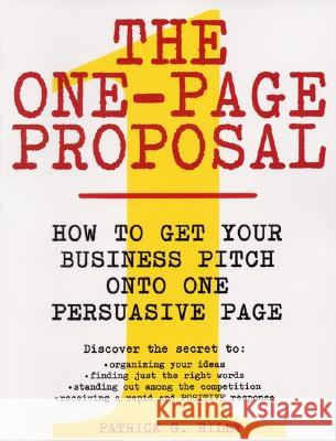 The One Page Proposal How To Get Your Business Pitch Onto One PersuasivePage Patrick G. Riley 9780060988609