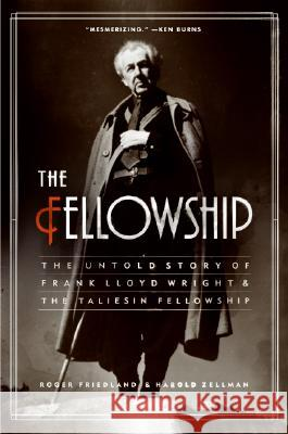 The Fellowship: The Untold Story of Frank Lloyd Wright and the Taliesin Fellowship Roger Friedland Harold Zellman 9780060988661