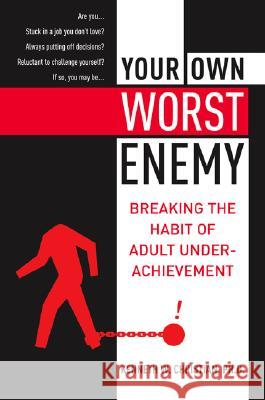 Your Own Worst Enemy: Breaking the Habit of Adult Underachievement Ken Christian Kenneth W. Christian 9780060988722
