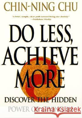 Do Less, Achieve More Chin-Ning Chu Denis Waitley 9780060988753