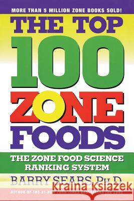The Top 100 Zone Foods: The Zone Food Science Ranking System Barry Sears 9780060988944