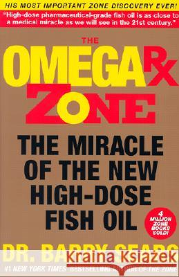 The Omega RX Zone: The Miracle of the New High-Dose Fish Oil Barry Sears 9780060989194