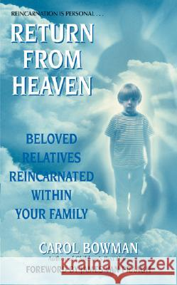 Return from Heaven: Beloved Relatives Reincarnated Within Your Family Carol Bowman 9780061030444