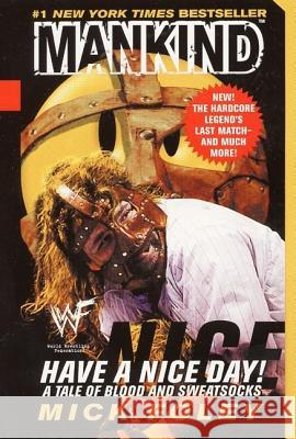 Have a Nice Day: A Tale of Blood and Sweatsocks Mick Foley Jim Ross 9780061031014