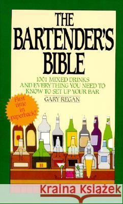 The Bartender's Bible: 1001 Mixed Drinks and Everything You Need to Know to Set Up Your Bar Gary Regan 9780061092206