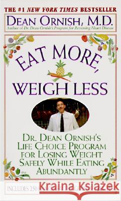Eat More, Weigh Less: Dr. Dean Ornish's Program for Losing Weight Safely While Eating Abundantly Dean Ornish Shirley Elizabeth Brown 9780061096273