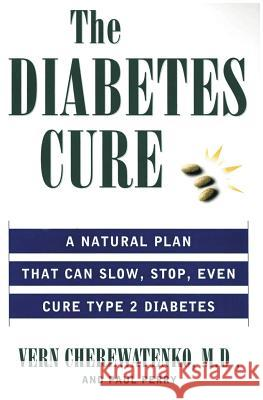 The Diabetes Cure: A Natural Plan That Can Slow, Stop, Even Cure Type 2 Diabetes Vern Cherewatenko Paul Perry Dr Vern Cherewatenko 9780061097256
