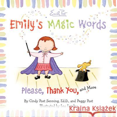 Emily's Magic Words: Please, Thank You, and More Cindy Post Senning Peggy Post Leo Landry 9780061116803