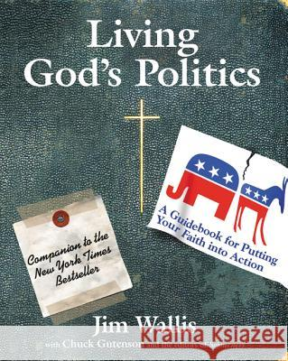 Living God's Politics: A Guide to Putting Your Faith Into Action Jim Wallis 9780061118418