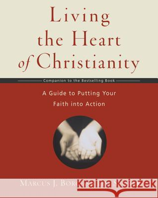 Living the Heart of Christianity: A Companion Workbook to the Heart of Christianity-A Guide to Putting Your Faith Into Action Marcus J. Borg Tim Scorer 9780061118425