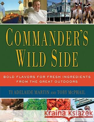 Commander's Wild Side: Bold Flavors for Fresh Ingredients from the Great Outdoors Adelaide W. Martin Tory McPhail 9780061119897