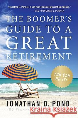 The Boomer's Guide to a Great Retirement: You Can Do It! Jonathan D. Pond 9780061121395